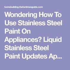 Wondering How To Use Stainless Steel Paint On Appliances? Liquid Stainless Steel Paint Updates Appliances - Stainless Steel Spray Paint Is Easy To Use | The Homebuilding/Remodel Guide