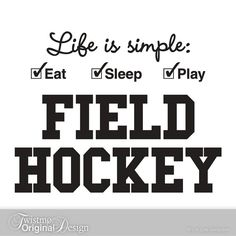 field hockey quotes   Field Hockey Sports Decor, Vinyl Wall Decal - Life is simple Eat Sleep ...