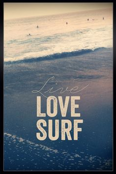 LIVE. LOVE. SURF-- let's teach our kids this :)