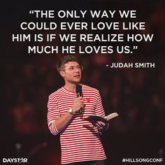 """The only way we could ever love like Him is if we realize how much He loves us."" -Judah Smith [Daystar.com]"