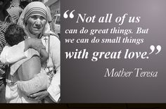 """ Not all of us can do great things. But we can do small things with great love. "" ~ Mother Teresa  ❤️☀️"