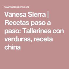 Vanesa Sierra   Recetas paso a paso: Tallarines con verduras, receta china