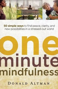 OneMinute Mindfulness 50 Simple Ways to Find Peace Clarity and New Possibilities in a StressedOut World ** Want additional info? Click on the image.