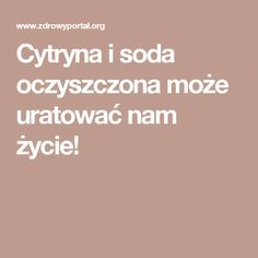 Cytryna i soda oczyszczona może uratować nam życie! Cholesterol Diet, Polish Recipes, Clean Face, Slow Food, Good Advice, Healthy Life, Herbalism, Food And Drink, Health Fitness