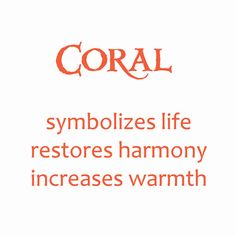 coral: symbolizes life, restores harmony, increases warmth