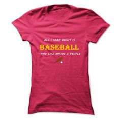 All I care about is Baseball and like maybe 3 people .. T Shirt, Hoodie, Sweatshirt