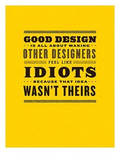 """Good Design is All ABout Making Other Designers Feel Like Idiots b/c That Idea W: This is SO TRUE! I see stuff all the time and I think, """"Damn! Why didn't I think of Graphic Design Quotes, Graphic Design Inspiration, Typography Design, Design Posters, Typography Inspiration, Graphic Art, Frank Chimero, Packaging Inspiration, Vintage Poster"""