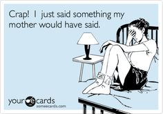 Funny Confession Ecard: Crap! I just said something my mother would have said.