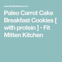 Paleo Carrot Cake Breakfast Cookies [ with protein ] • Fit Mitten Kitchen