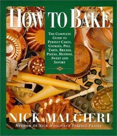How to Bake: Complete Guide to Perfect Cakes, Cookies, Pies, Tarts, Breads, Pizzas, Muffins, by Malgieri, Nick 1st (first) Edition [Hardcover(1995/9/21)] by Nick Malgieri, http://www.amazon.ca/dp/B00C7ESKNQ/ref=cm_sw_r_pi_dp_qJ-7sb1GQQW2E