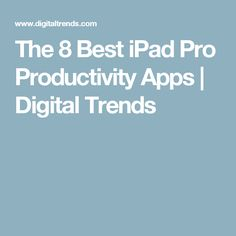 The 8 Best iPad Pro Productivity Apps | Digital Trends