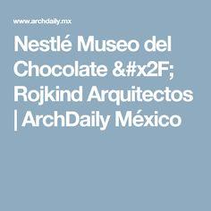 Nestlé Museo del Chocolate / Rojkind Arquitectos | ArchDaily México