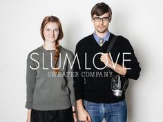 SLUMLOVE Sweater Company http://www.slumlove.com/pages/about An Austin, TX based knit-wear brand: Ethical clothing made with love in Kenya using only natural + organic materials.