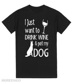 I just want to drink wine and pet my dog  | I just want to drink wine and pet my dog  #Skreened