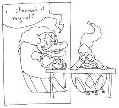 """I steamed it myself."" - Lulu Buttercup, Office Clowns by Adam Beanish"