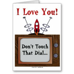 I Love You! Don't Touch That Dial Greeting Card by Lee Hiller #Photography and Designs