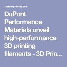 DuPont Performance Materials unveil high-performance 3D printing filaments - 3D Printing Industry