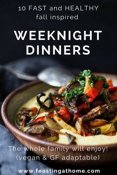 10 FAST & Healthy WEEKNIGHT DINNERS for the busy workweek! Your kids will love these too! Gluten free and Vegan adaptable!   www.feastingathome.com