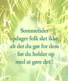 enjoii-alt det du gør for dem Heart Quotes, Me Quotes, Cool Words, Wise Words, Favorite Words, Funny Signs, Live Life, Good To Know, Amor