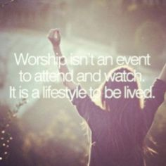 A spirit of worship should fill our lives.