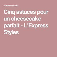 Cinq astuces pour un cheesecake parfait - L'Express Styles