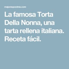 La famosa Torta Della Nonna, una tarta rellena italiana. Receta fácil.