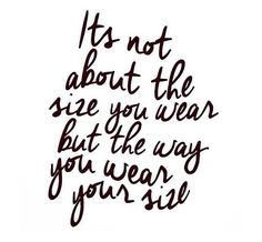 It's not about the size you wear but the way you wear your size