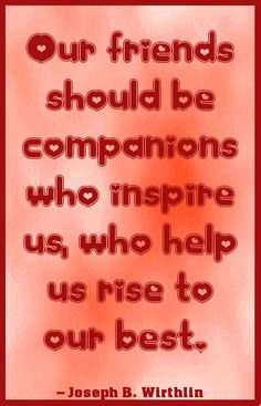Our friends should be companions who inspire us... #quote *created with www.quotespinlet.com