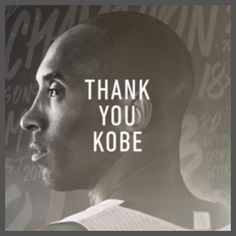 Thank You Kobe for all the amazing years that we got to watch you play and enjoy watching you being the best basketball player and Laker that you could be. You will be truly missed !