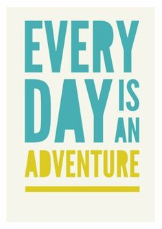 Every Day Is An Adventure print, inspiration, words to live by Life Quotes Love, Great Quotes, Quotes To Live By, Me Quotes, Motivational Quotes, Inspirational Quotes, Daily Quotes, Quote Life, The Words