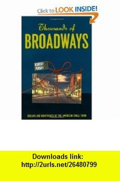 Thousands of Broadways Dreams and Nightmares of the American Small Town (The Rice University Campbell Lectures) (9780226669441) Robert Pinsky , ISBN-10: 0226669440  , ISBN-13: 978-0226669441 ,  , tutorials , pdf , ebook , torrent , downloads , rapidshare , filesonic , hotfile , megaupload , fileserve