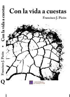 """Porta del poemario de Francisco J. Picón """"Con la vida a cuestas"""". En Con la vida a cuestas el autor asume el reto de mostrar con descarnada sinceridad el desolado paisaje que se extiende más allá de la imagen de un sujeto que subyace al abrigo de las máscaras que edad y rutina, le van imponiendo. Efectivamente, la diana a la que apuntan estos versos de F. J. Picón, de manera concisa. www.librosquadrivium.es/editorialquadrivium/4555606/con-la-vida-a-cuestas.html"""