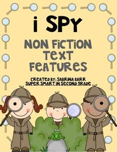 This Product will make a great addition to your Non Fiction and Informational Text studies. It includes:Non Fiction Text Feature PostersI Spy Non Fiction Text Features Book Templates - For your students to display their knowledge of how to find text features in a Non Fiction text and how to create their own text features when given a certain topic of studyTwo Games - I Spy and I Have...