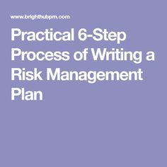 Practical 6-Step Process of Writing a Risk Management Plan