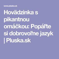 Hovädzinka s pikantnou omáčkou: Popáľte si dobrovoľne jazyk | Pluska.sk
