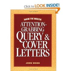 How to Write Attention-Grabbing Query & Cover Letters. Call #: RCL 6