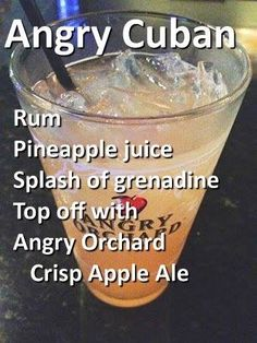1 1/2 oz of clear rum 2 1/2 oz pineapple juice Splash of grenadine  Finish off with Angry Orchard Crisp Apple Ale