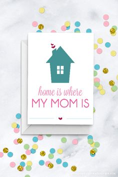 Home is where my mom is printable greeting card - perfect for Mother's Day!
