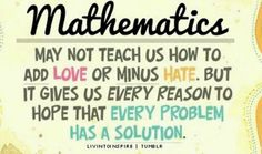 I pinned this because I simply love the saying. It displays the issue that sometimes students don't understand why math is important, but this saying gives meaning to the subject.