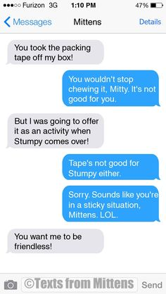NEW Daily Mittens: The Tape Edition  More Mittens: http://textsfrommittens.com/  Order the Mittens book: http://www.amazon.com/Texts-From-Mittens-Unlimited-Afraid/dp/0373893221