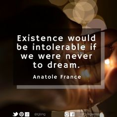 Existence would be intolerable if we were never to dream. Anatole France, Never, Cards Against Humanity, Words, Quotes, Beauty, Qoutes, Cosmetology, Quotations