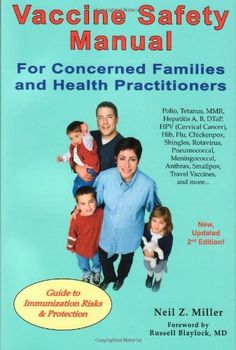 Vaccine Safety Manual for Concerned Families and Health Practitioners, 2nd Edition: Guide to Immunization Risks and Protection by Neil Z. Miller, http://www.amazon.com/dp/188121737X/ref=cm_sw_r_pi_dp_Xb7frb0X8WPSM