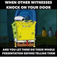 Quando uma testemunha de Jeová que eu não conheço bate na minha porta, eu espero ele terminar toda a apresentação para só depois me apresentar