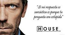 """Imágenes Con Frases Inspiradoras: """"Si mi respuesta es sarcástica es porque tu pregunta era estúpida"""". ~Dr. House"""