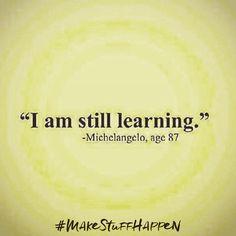 """""""I am still learning"""" @michelangelo And so must we all! #socialmedia #makestuffhappen"""