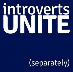introverts unite (separately)            Google Image Result for http://3.bp.blogspot.com/-kuhtjHDNlgE/T6l5EZKyeKI/AAAAAAAAA30/-bQAqFCG2GA/s1600/introverts-b.png