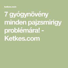 7 gyógynövény minden pajzsmirigy problémára! - Ketkes.com Minden, Kuroko, Anatomy, Math Equations, Diet, Artistic Anatomy