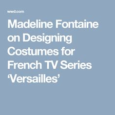 Madeline Fontaine on Designing Costumes for French TV Series 'Versailles'