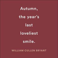 Autumn, the year's last loveliest smile -- William Cullen Bryant