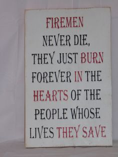 Hey, I found this really awesome Etsy listing at https://www.etsy.com/listing/177719810/firemen-never-die